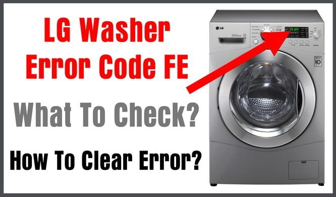 Lg Washer Error Code Fe What To Check How To Clear In 2020 Lg Washer Samsung Washing Machine Coding