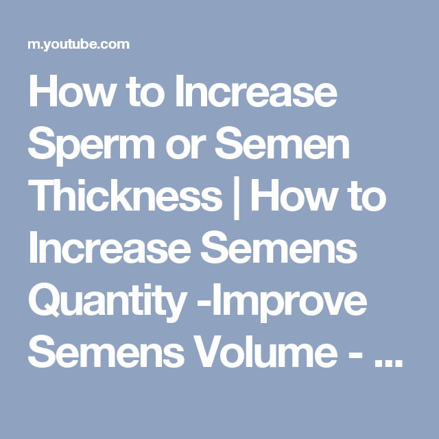 How To Increase Sperm Or Semen Thickness How To Increase Semens