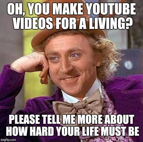 fc3aeb651d83ae28650b32e2b08079d5 creepy condescending wonka oh, you make youtube videos for a