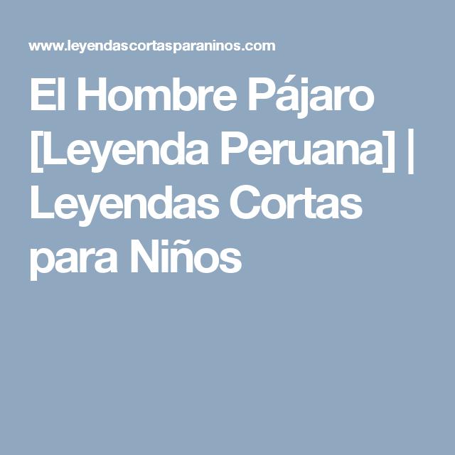 El Hombre Pajaro Leyenda Peruana Leyendas Cortas Para Ninos Leyenda Corta Para Ninos Leyendas Hombres