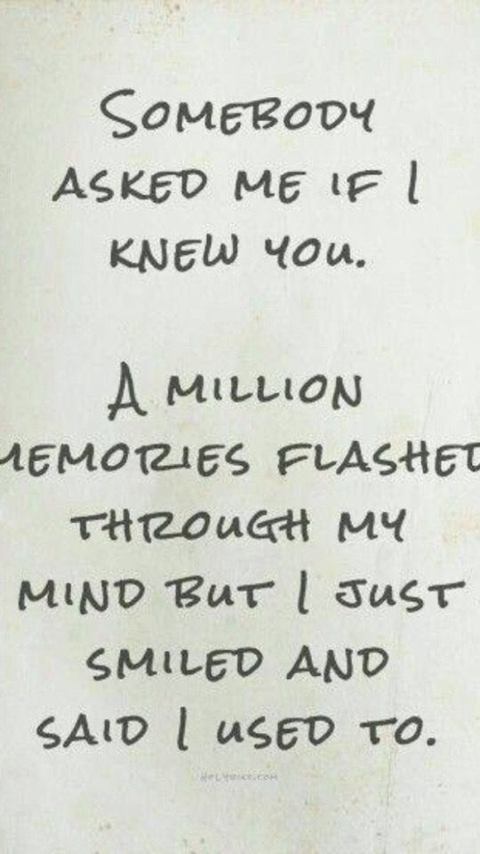 A Bittersweet Quote   U0027Somebody Asked Me If I Knew You. A Million Memories  Flashed Through My Mind But I Just Smiled And Said I Used To.