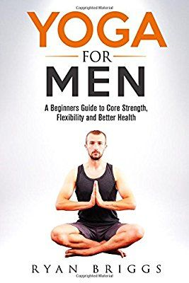 yoga for men a beginners guide to core strength
