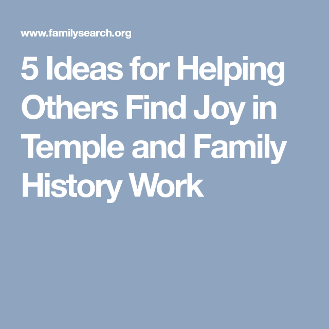 5 Ideas For Helping Others Find Joy In Temple And Family