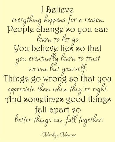I believe everything happens for a reason. Marilyn Monroe Quote ...