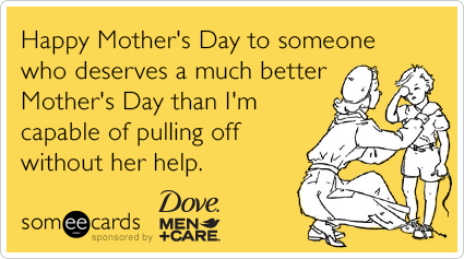 Happy Mothers Day to someone who deserves a much better ...
