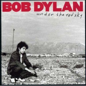 Bob Dylan Under The Red Sky A Lot Of People Rip On This Album But I Like A Lot Of The Songs The Title Track Unbelievable Born I Bob