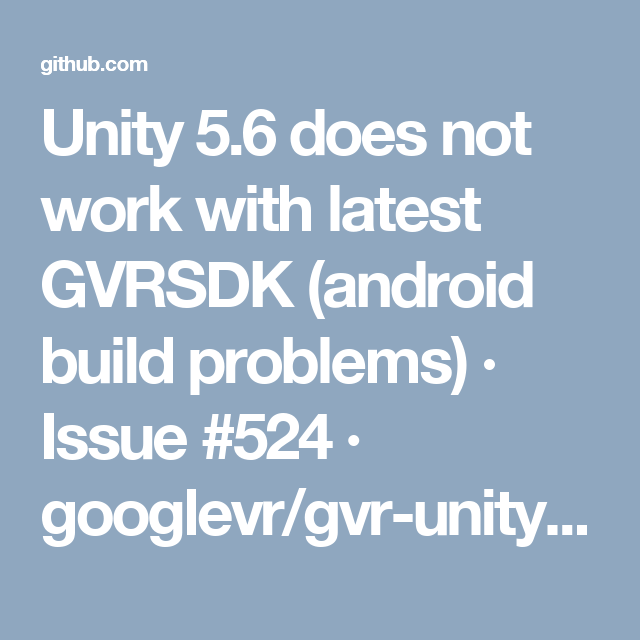 Unity 5 6 does not work with latest GVRSDK (android build problems
