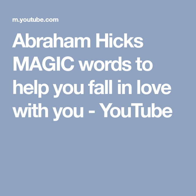 A Ham Hicks Magic Words To Help You Fall In Love With You You