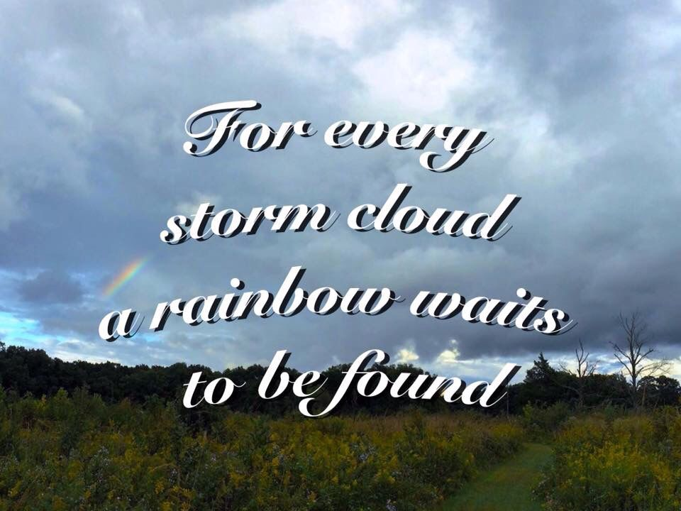 For every storm cloud a rainbow waits to be found csm