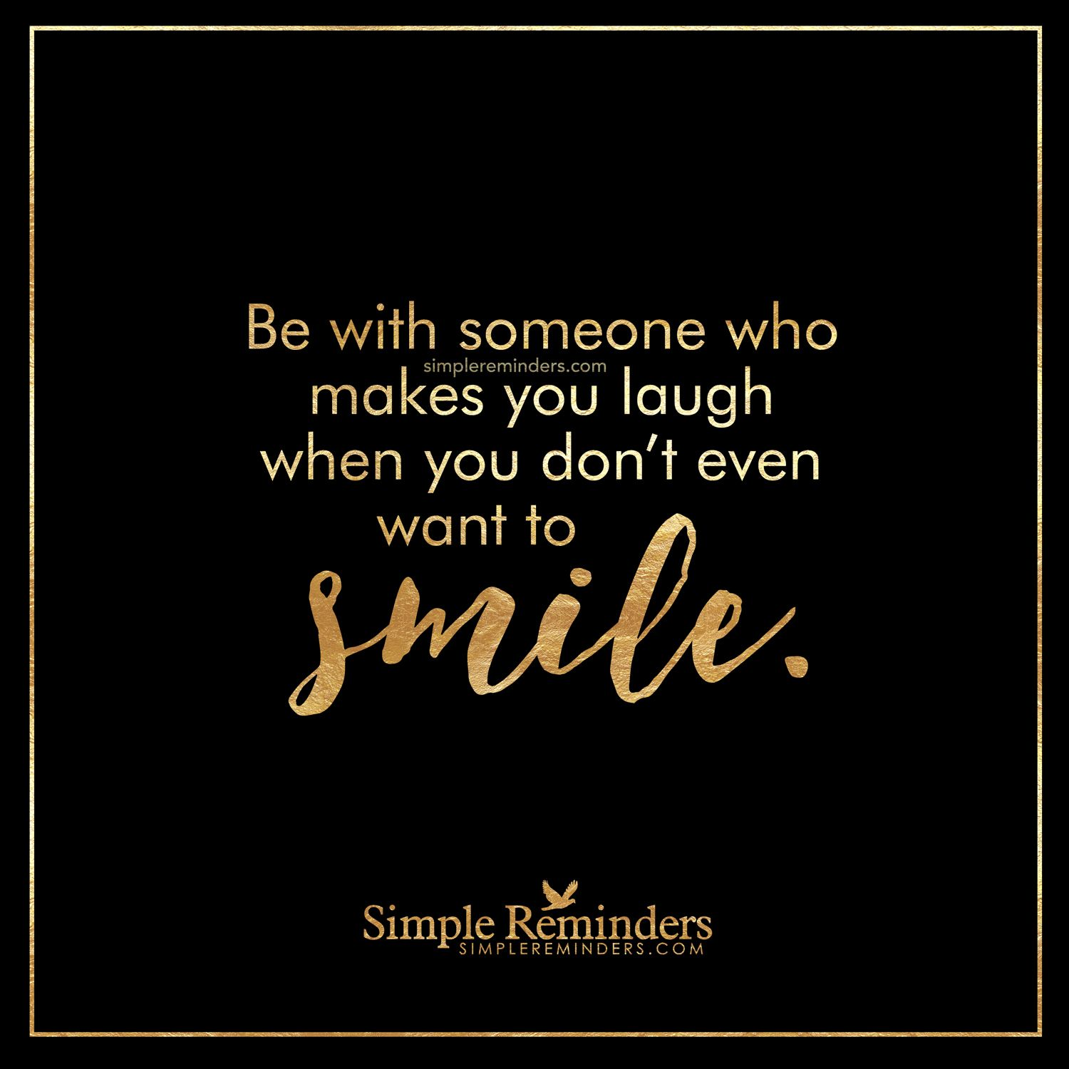 Smile Laugh Love Quotes Be With Someone Who Makes You Laugh Be With Someone Who Makes You