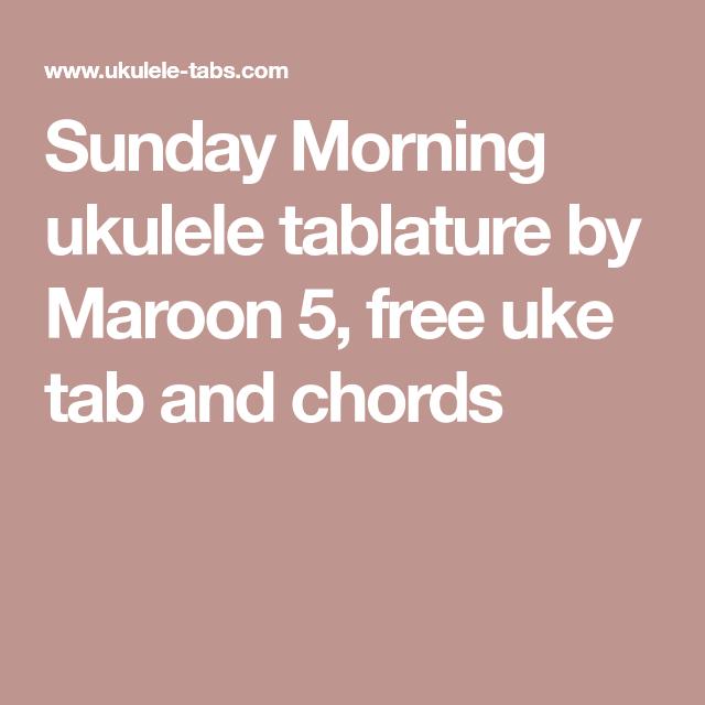 Sunday Morning Ukulele Tablature By Maroon 5 Free Uke Tab And