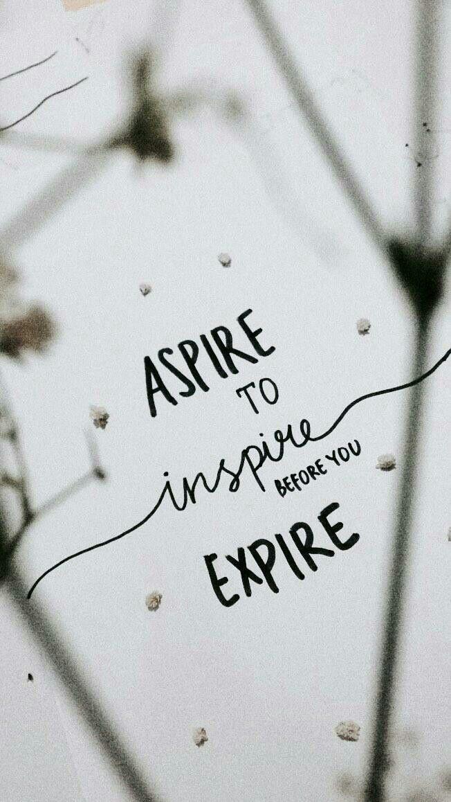 Aspire to INSPIRE before you expire aspire inspire