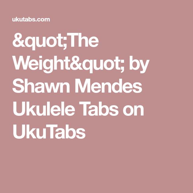 The Weight By Shawn Mendes Ukulele Tabs On Ukutabs Ukelele