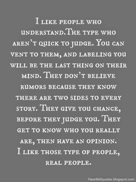 I Like People Who Understand The Type Who Aren T Quick To Judge Heartfelt Quotes Quotes Deep Words