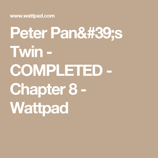 Peter Pan's Twin - COMPLETED - Chapter 8 - Wattpad