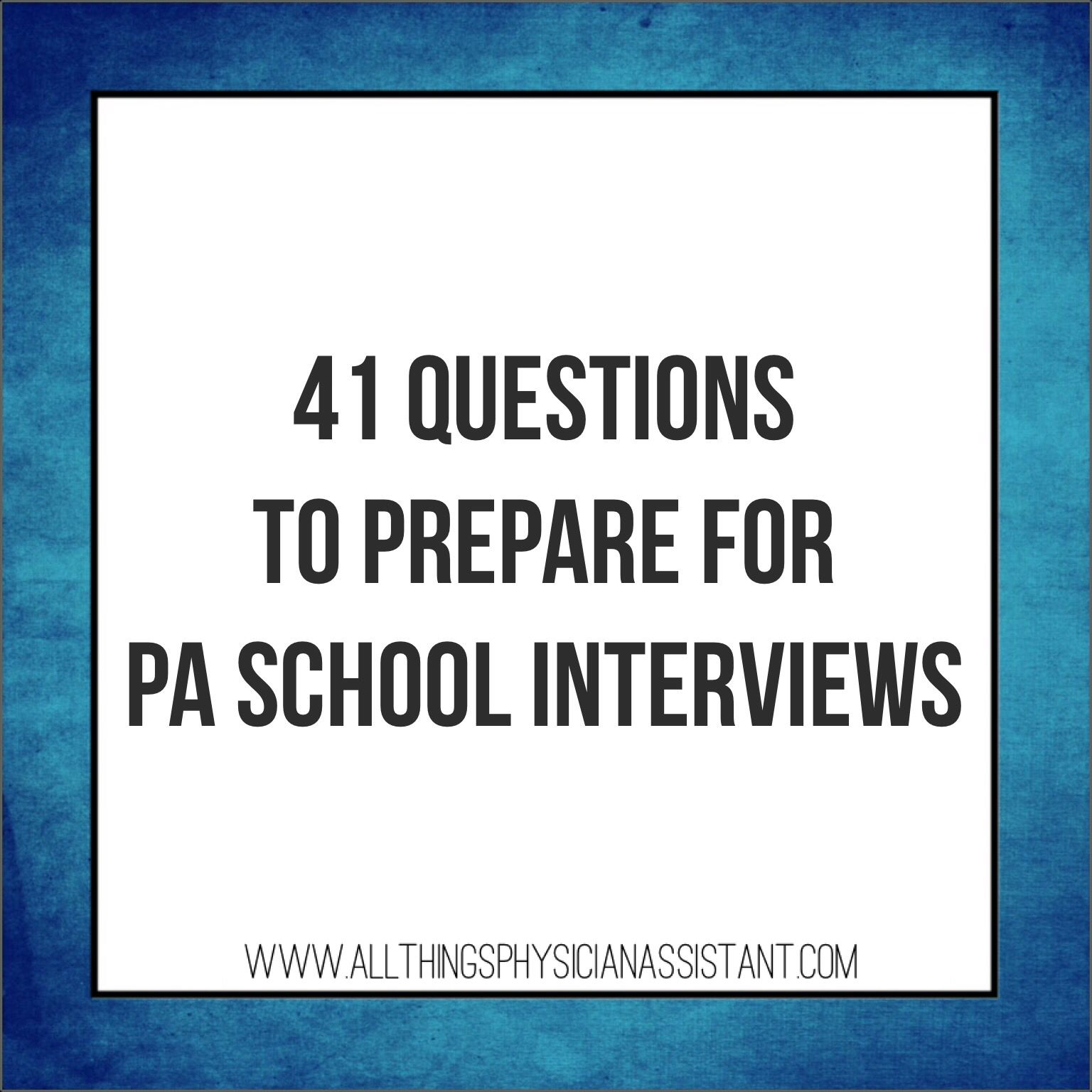 the ultimate physician assistant school application checklist 41 questions you need to be prepared to answer on your pa school interview