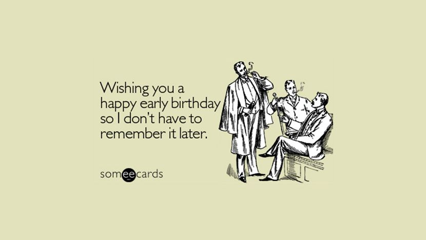 Wishing You A Happy Early Birthday So I Dont Have To Remember It Later 33 Funny Quotes And Wishes For Facebook