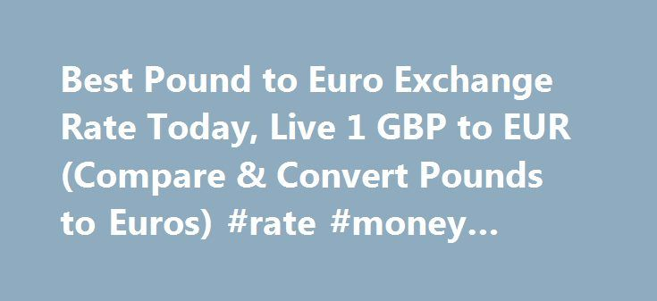 Best Pound To Euro Exchange Rate Today Live 1 Gbp Eur Compare