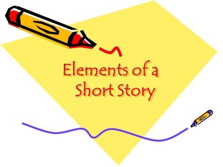 Elements Of A Short Story Objectives Identify Elements Of A Short