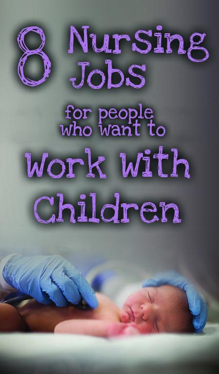 8 Nursing Jobs For People Who Want To Work With Children Nursing Jobs Neonatal Nurse Nurse