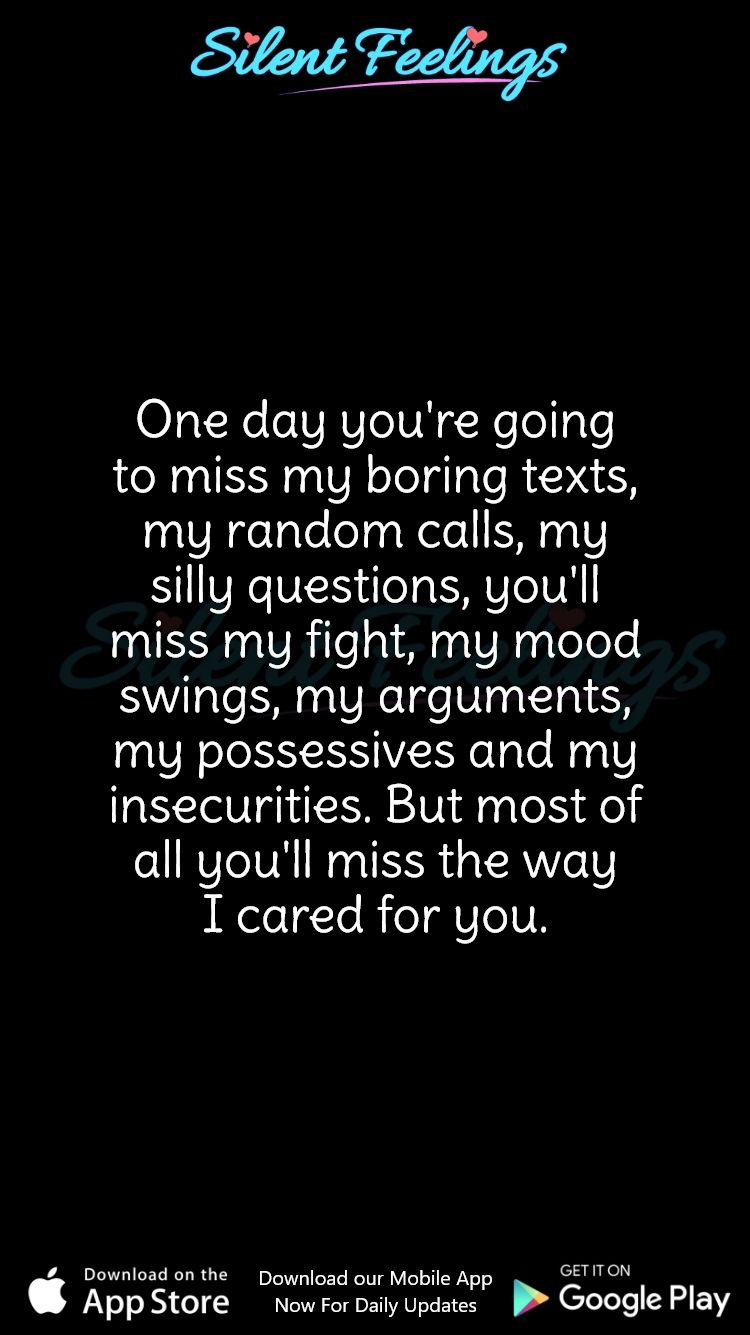One Day You Re Going To Miss My Boring Texts Upset Quotes Tired Quotes Mood Swing Quotes