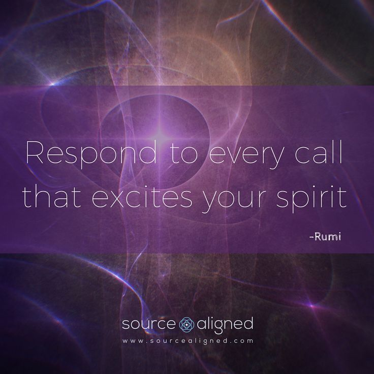 Respond To Every Call That Excites Your Spirit   Rumi