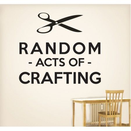 Crafting Quotes Prepossessing Random Acts Of Crafting Wall Decal Httpswww.quotesaboutlife . Design Ideas