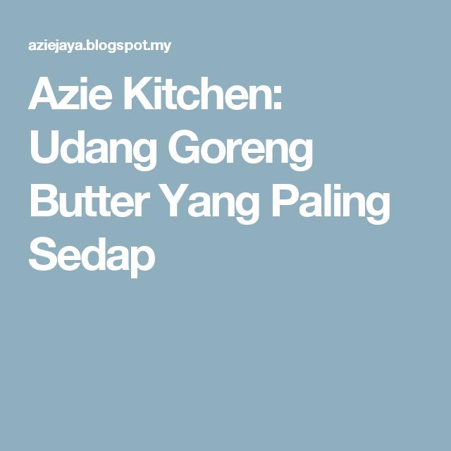 Azie Kitchen Udang Goreng Butter Yang Paling Sedap Nasi