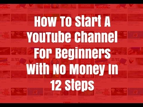 How To Start A Youtube Channel For Beginners With No Money 12 Steps Business Video Youtube Beginners