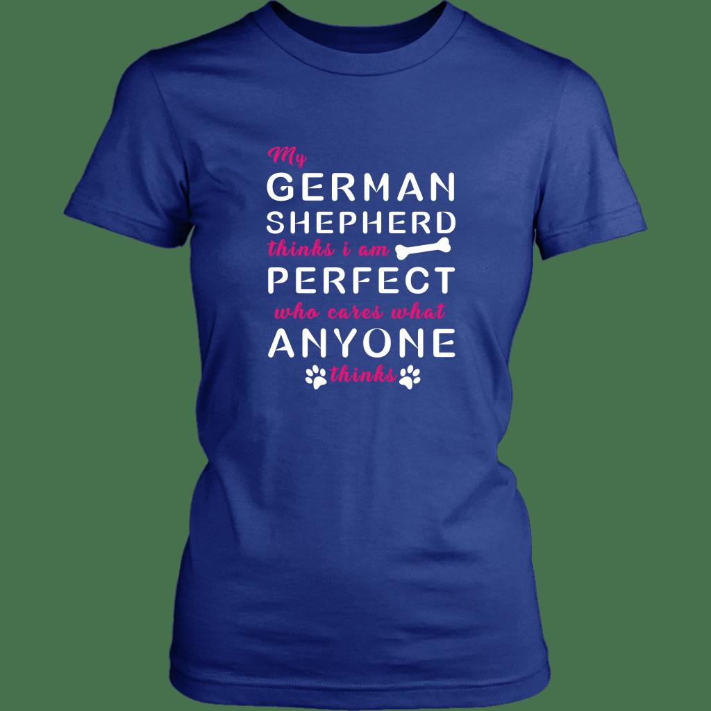 My German Shepherd Thinks I Am Perfect - T-Shirts
