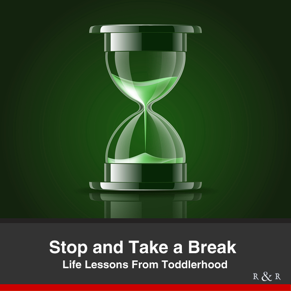 Stop and Take a Break - Life Lessons from Toddlerhood