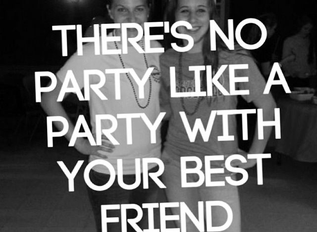 The Party Doesn T Start Till I Walk In With My Best Friend Best Friends My Best Friend Quotes