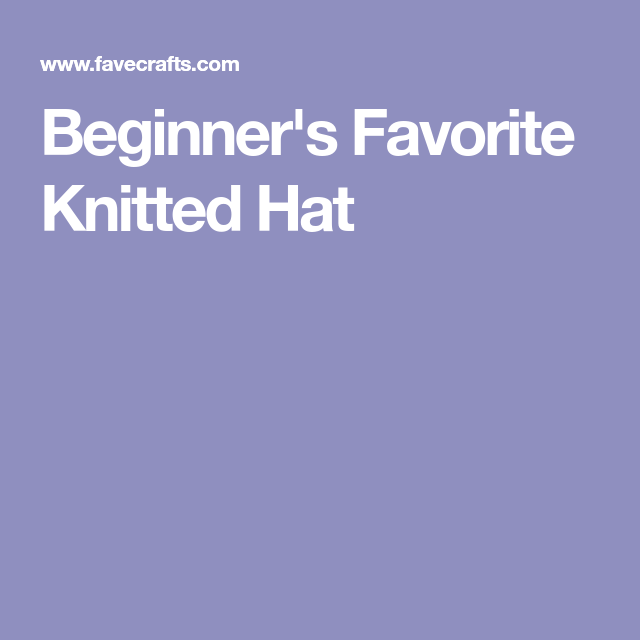 Beginner\'s Favorite Knitted Hat | Knit hats | Pinterest
