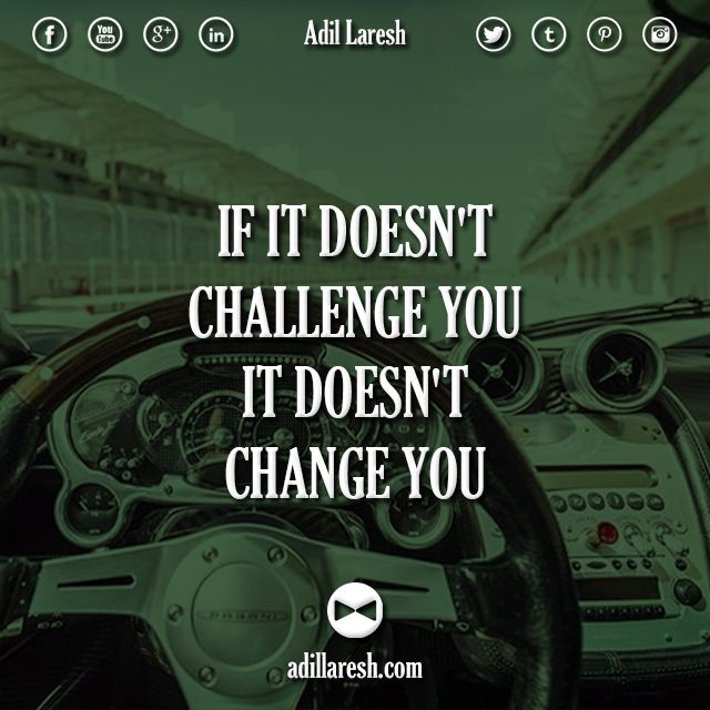 If it doesn't challenge you, it doesn't change you.  #motivation #quotes #quote #life #challenge #change #millionaire #entrepreneur