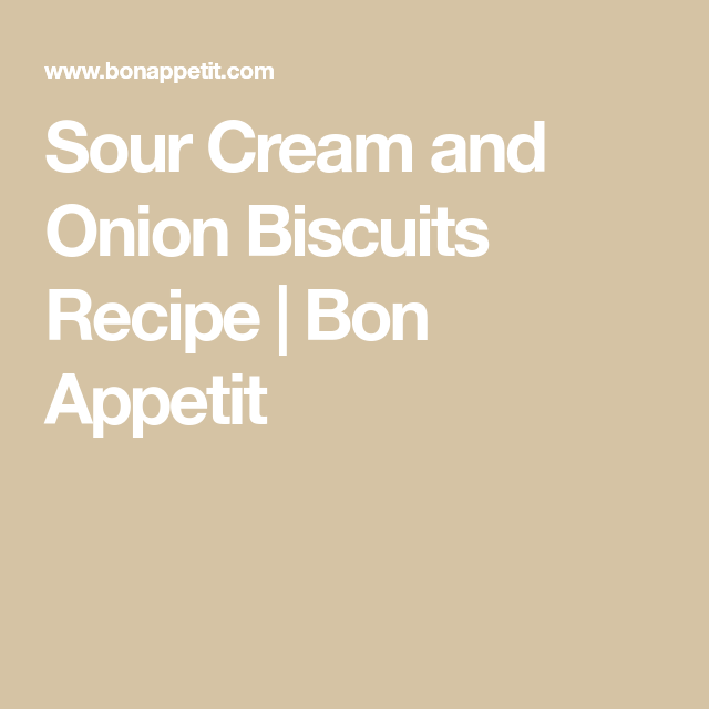 Sour Cream And Onion Biscuits Recipe In 2020 Sour Cream And Onion Biscuit Recipe Sour Cream