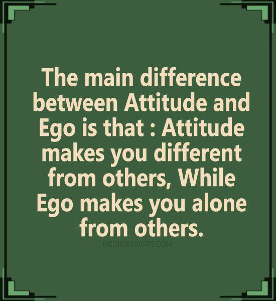 The Main Difference Between Attitude And Ego Is That Attitude