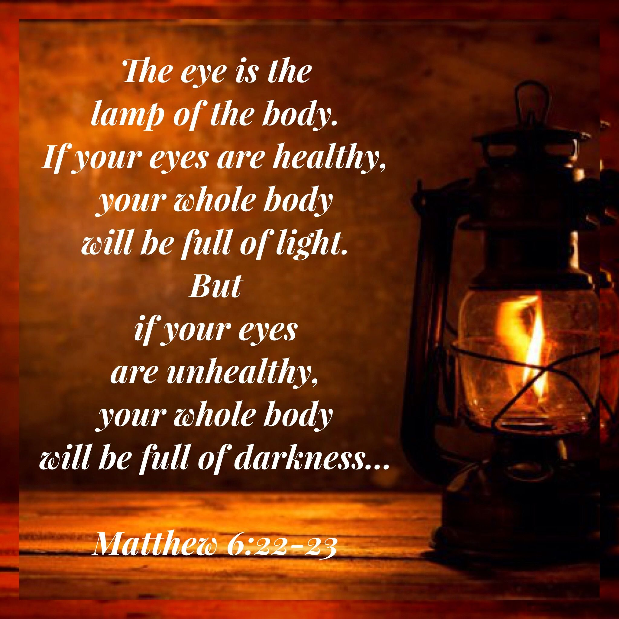 The Eye Is The Lamp Of The Body If Your Eyes Are Healthy Your Whole Body Will Be Full Of Light But I Bible Knowledge Bible Study Methods Be Yourself Quotes