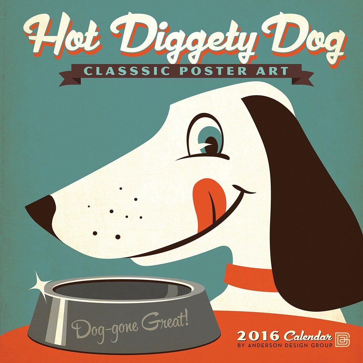 Hot Diggety Dog 2016 Wall Calendar Anderson Design Group 9781554569175 Amazon Com Books Wall Calendar Art Modern Calendar