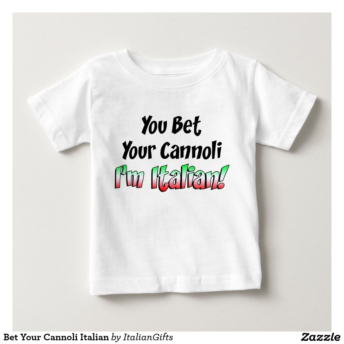 Italian Design Gifts Bet Your Cannoli Italian Baby T Shirt Zazzle It 39s