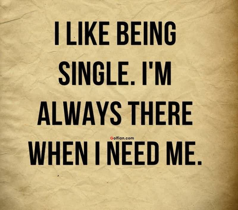 50+ Coolest Being Single Quotes For Him - Funny Happy ...