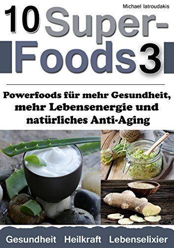 10 Superfoods 3: Powerfoods für mehr Gesundheit, mehr Lebensenergie und natürliches Anti-Aging (AFA-Algen, Bärlauch, Erdmandeln, Ingwer,  Nachtkerzenöl, Yocon und mehr / WISSEN KOMPAKT)
