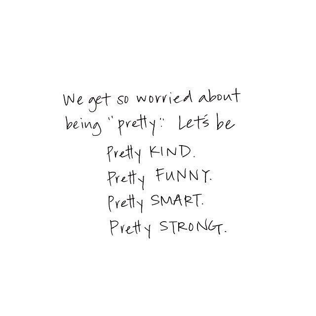 We Get So Worried About Being Pretty So Let S Be Pretty Kind Pretty Funny Pretty Smart A Printable Inspirational Quotes Pretty Quotes Inspirational Quotes