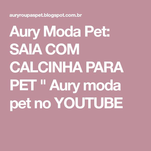 """Aury Moda Pet: SAIA COM CALCINHA PARA PET """" Aury moda pet no YOUTUBE"""