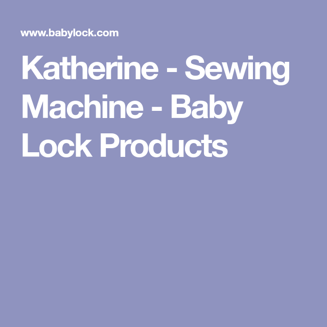 Katherine Sewing Machine Baby Lock Products Babylock Katherine Enchanting Katherine Sewing Machine
