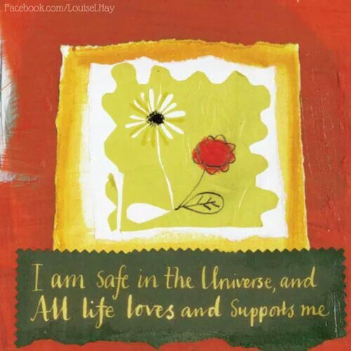 I am safe and the universe supports me :)