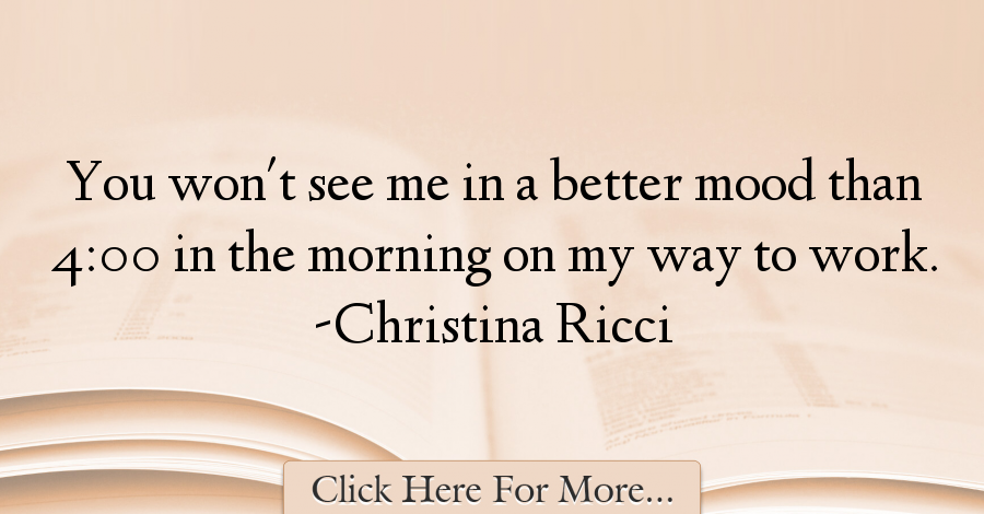 Christina Ricci Quotes About Morning - 48362