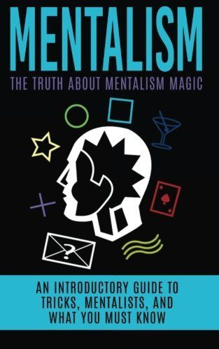 Mentalism The Truth About Mentalism Magic An Introductory Guide To Tricks Mentalists And What You Must K Magic Tricks Revealed Magic Tricks Magic Illusions