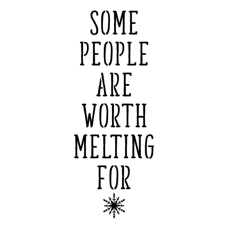 Designer Stencils Some People are Worth Melting for Sign Stencil in Clear   FS061