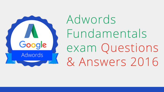 google adwords fundamentals exam answers 2016   Google Adwords ...