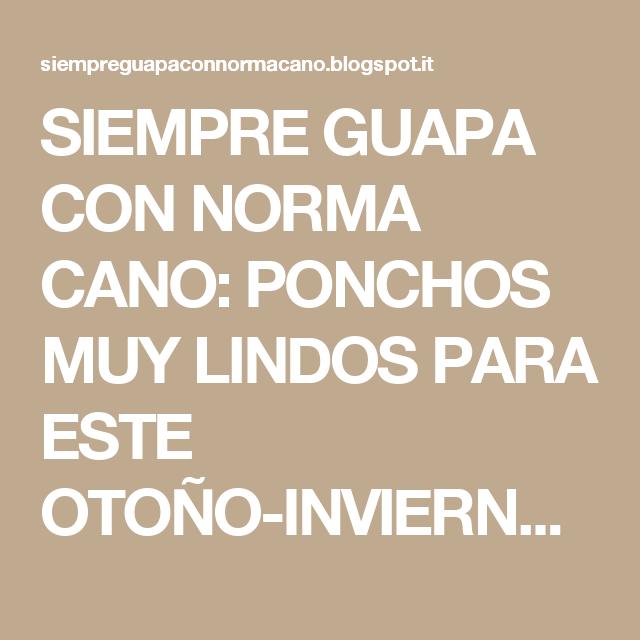 SIEMPRE GUAPA CON NORMA CANO: PONCHOS MUY LINDOS PARA ESTE OTOÑO-INVIERNO 2015-2016